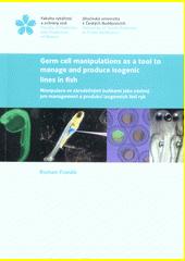 Germ cell manipulations as a tool to manage and produce isogenic lines in fish = Manipulace se zárodečnými buňkami jako nástroj pro management a produkci izogenních linií ryb  (odkaz v elektronickém katalogu)