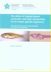 The effect of triazine based pesticides and their metabolites on no-target aquatic organisms = Vliv triazinových pesticidů a jejich metabolitů na necílové vodní organizmy  (odkaz v elektronickém katalogu)