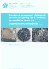 Broodstock management of pikeperch (Sander lucioperca) and it's effect on eggs and larval production = Management generačních ryb candáta obecného (Sander lucioperca) a jeho vliv na produkce jiker a larev  (odkaz v elektronickém katalogu)