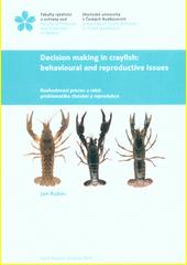 Decision making in crayfish - behavioural and reproductive issues = Rozhodovací proces u raků - problematika chování a reprodukce  (odkaz v elektronickém katalogu)