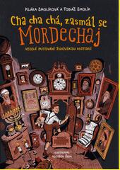 Cha cha chá, zasmál se Mordechaj : veselé putování židovskou historií  (odkaz v elektronickém katalogu)