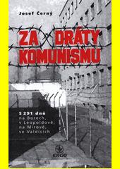 Za dráty komunismu : 5 291 dnů na Borech, V Leopoldově, na Mírově, ve Valdicích  (odkaz v elektronickém katalogu)
