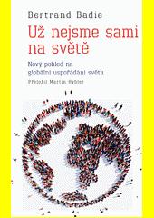 Už nejsme sami na světě : nový pohled na globální uspořádání světa  (odkaz v elektronickém katalogu)