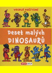 Deset malých dinosaurů : veselé počítání  (odkaz v elektronickém katalogu)