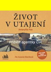 Život v utajení : příběh agentky CIA  (odkaz v elektronickém katalogu)