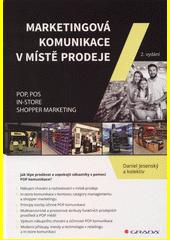 Marketingová komunikace v místě prodeje : POP, POS, in-store, shopper marketing  (odkaz v elektronickém katalogu)