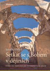 Setkat se s Bohem v dějinách : úvod do teologické interpretace dějin  (odkaz v elektronickém katalogu)