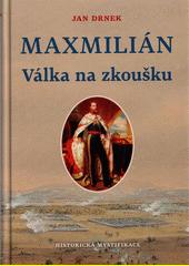 Maxmilián. Válka na zkoušku  (odkaz v elektronickém katalogu)