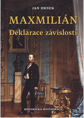 Maxmilián. Deklarace závislosti  (odkaz v elektronickém katalogu)