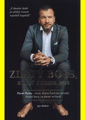 Zlatý boss, který chodil bos : Pavel Ryba - muž, který Čechům prodal drahé kovy za deset miliard  (odkaz v elektronickém katalogu)