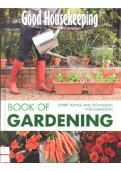 Good housekeeping book of gardening : expert advice and techniques for gardeners (odkaz v elektronickém katalogu)
