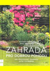 Zahrada pro dobrou pohodu : jak přizpůsobit zahradu svým potřebám : dobré nápady, praktické provedení  (odkaz v elektronickém katalogu)