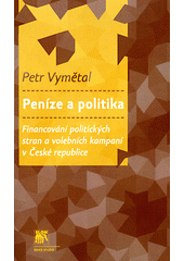 Peníze a politika : financování politických stran a volebních kampaní v České republice  (odkaz v elektronickém katalogu)