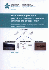 Environmental pollutants progestins: occurrence, hormonal activities and effects on fish = Environmentální polutanty progestiny: výskyt, hormonální aktivity a účinky na ryby  (odkaz v elektronickém katalogu)