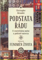 Podstata řádu : o stavitelském umění a podstatě univerza. Kniha první, Fenomén života  (odkaz v elektronickém katalogu)