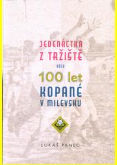 Jedenáctka z Tržiště, aneb, 100 let kopané v Milevsku  (odkaz v elektronickém katalogu)