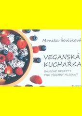 Veganská kuchařka : báječné recepty pro všechny mlsouny  (odkaz v elektronickém katalogu)