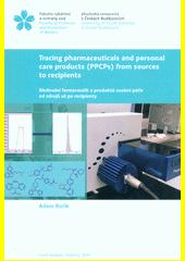 Tracing pharmaceuticals and personal care products (PPCPs) from sources to recipients = Sledování farmaceutik a produktů osobní péče od zdrojů až po recipienty  (odkaz v elektronickém katalogu)