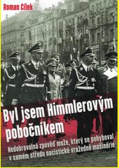 Byl jsem Himmlerovým pobočníkem : nedobrovolná zpověď muže, který se pohyboval v samém středu nacistické vražedné mašinérie  (odkaz v elektronickém katalogu)
