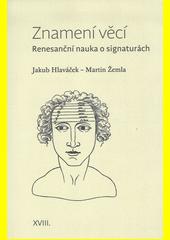 Znamení věcí : renesanční nauka o signaturách  (odkaz v elektronickém katalogu)