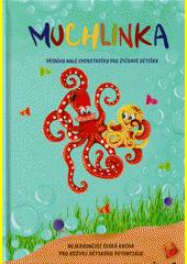 Muchlinka : příběhy malé chobotničky pro zvídavé dětičky  (odkaz v elektronickém katalogu)