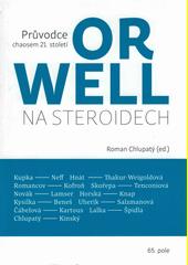Orwell na steroidech : průvodce chaosem 21. století  (odkaz v elektronickém katalogu)