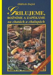Grilujeme, rožníme a zapékáme na chatách a chalupách : 145 receptů  (odkaz v elektronickém katalogu)