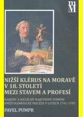 Nižší klérus na Moravě v 18. století mezi stavem a profesí : kariéry a sociálně-majetkové poměry kněží olomoucké diecéze v letech 1741-1783  (odkaz v elektronickém katalogu)