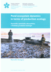 Pond ecosystem dynamics in terms of production ecology = Dynamika rybničního ekosystému z hlediska produkční ekologie  (odkaz v elektronickém katalogu)
