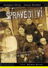 Spravedliví : jak Poláci zachraňovali Židy před holokaustem  (odkaz v elektronickém katalogu)