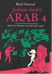 Jednou budeš Arab : dětství na Blízkém východě. 4, (1987-1992)  (odkaz v elektronickém katalogu)