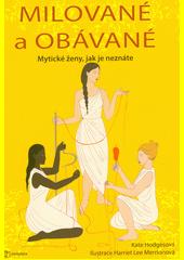 Milované a obávané : bohyně, čarodějky, válečnice - nespoutané mytické ženy  (odkaz v elektronickém katalogu)