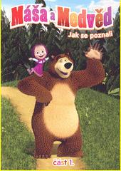Máša a medvěd. 1, Jak se poznali  (odkaz v elektronickém katalogu)
