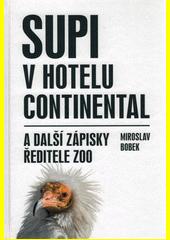 Supi v hotelu Continental : a další zápisky ředitele zoo  (odkaz v elektronickém katalogu)