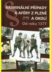Kriminální případy a aféry z Plzně a okolí : od roku 1377  (odkaz v elektronickém katalogu)