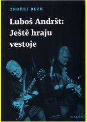 Luboš Andršt: Ještě hraju vestoje  (odkaz v elektronickém katalogu)