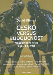 Česko versus budoucnost : naše dnešní krize a jak z ní ven  (odkaz v elektronickém katalogu)