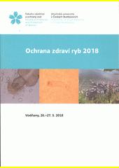Ochrana zdraví ryb 2018 : Vodňany, 26.-27.3.2018  (odkaz v elektronickém katalogu)