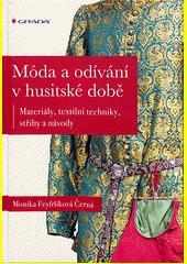 Móda a odívání v husitské době : materiály, textilní techniky, střihy a návody  (odkaz v elektronickém katalogu)