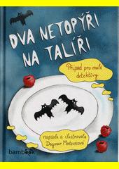 Dva netopýři na talíři : případ pro malé detektivy  (odkaz v elektronickém katalogu)