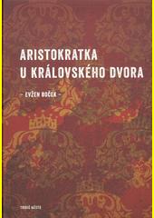 Aristokratka u královského dvora  (odkaz v elektronickém katalogu)