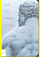 Jak žít dobrý život : starověké umění stoické radosti  (odkaz v elektronickém katalogu)