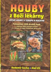 Houby z Boží lékárny : léčivé houby v terapii a kuchyni : fotoatlas 100 druhů hub s popisem jejich léčivých účinků a s recepty na nejen kulinářské zpracování  (odkaz v elektronickém katalogu)