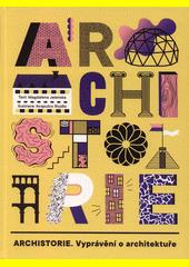 Archistorie : vyprávění o architektuře  (odkaz v elektronickém katalogu)