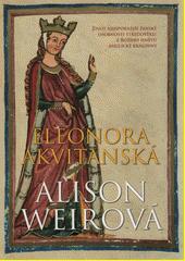 Eleonora Akvitánská : život nejspornější ženské osobnosti středověku: z Božího hněvu anglické královny  (odkaz v elektronickém katalogu)