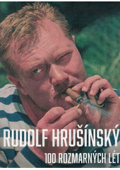 Rudolf Hrušínský - 100 rozmarných let (odkaz v elektronickém katalogu)