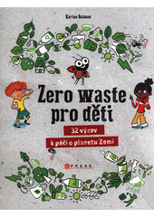 Zero waste pro děti : 32 výzev k péči o planetu Zemi  (odkaz v elektronickém katalogu)