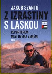 Z Izrastiny s láskou : reportérem mezi dvěma zeměmi  (odkaz v elektronickém katalogu)