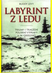 Labyrint z ledu : triumf i tragédie polární výpravy A. W. Greelyho  (odkaz v elektronickém katalogu)