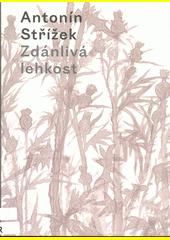 Antonín Střížek : Zdánlivá lehkost = A seeming lightness  (odkaz v elektronickém katalogu)